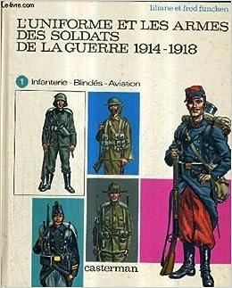 L'Uniforme et les Armes des Soldats de la Guerre 1914-1918