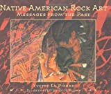 Native American Rock Art: Messages from the Past [Hardcover]