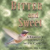 img - for Bitter and Sweet: A Family's Journey with Cancer book / textbook / text book