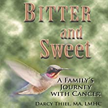 Bitter and Sweet: A Family's Journey with Cancer (       UNABRIDGED) by Darcy Thiel Narrated by Laura Jackman