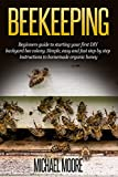 Beekeeping: The Complete Beginners Guide to Backyard Beekeeping. Simple and Fast Step by Step Instructions to Honey Bees (Agronomy) (Beekeeping for beginners, … Building beehives, Backyard beekeeping)