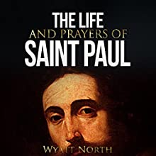 The Life and Prayers of Saint Paul (       UNABRIDGED) by Wyatt North Narrated by David Glass