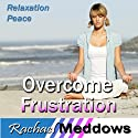 Overcome Frustration Hypnosis: Relaxation & Peace, Guided Meditation, Self Help Subliminal  by Rachael Meddows