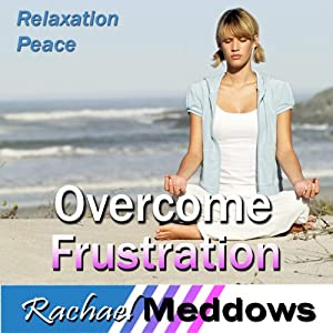 Overcome Frustration Hypnosis: Relaxation & Peace, Guided Meditation, Self Help Subliminal | [Rachael Meddows]