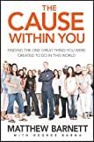 The Cause within You: Finding the One Great Thing You Were Created to Do in This World by Matthew Barnett; George Barna