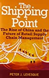 The Shipping Point: The Rise of China and the Future of Retail Supply Chain Management