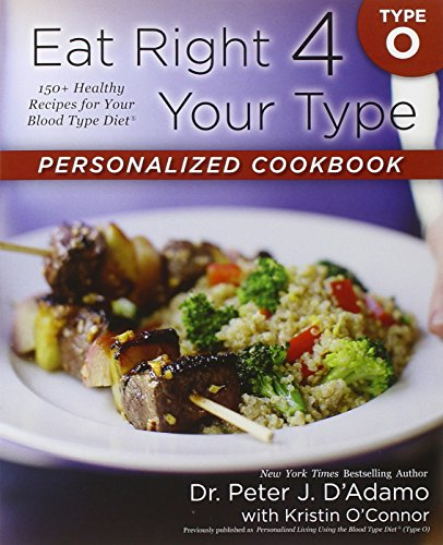 Eat Right 4 Your Type Personalized Cookbook Type O: 150+ Healthy Recipes For Your Blood Type Diet by Dr. Peter J. D'Adamo, Kristin O'Connor
