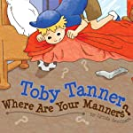 Toby Tanner, Where Are Your Manners? | Lynda Seminara