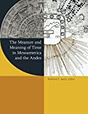 The Measure and Meaning of Time in Mesoamerica and the Andes (Dumbarton Oaks Pre-Columbian Symposia and Colloquia)
