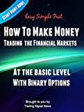 How To Make Money: Trading The Financial Markets At The Basic Level With Binary Options
