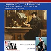 The Modern Scholar: Christianity At the Crossroads: The Reformations of the Sixteenth and Seventeenth Centuries | [Thomas F. Madden]