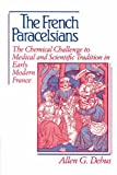 img - for The French Paracelsians: The Chemical Challenge to Medical and Scientific Tradition in Early Modern France book / textbook / text book