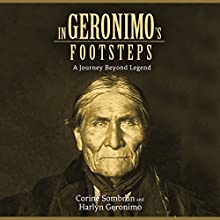 In Geronimo's Footsteps: A Journey Beyond Legend (       UNABRIDGED) by Corine Sombrun, Harlyn Geronimo, E. C. Belli (translator) Narrated by Alex Hyde White, Mutiyat Ade-Salu, Jason Manuel Olazabal