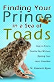 Finding Your Prince in a Sea of Toads: How to Find a Quality Guy Without Getting Your Heart Shredded