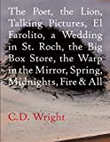 The Poet, The Lion, Talking Pictures, El Farolito, A Wedding in St. Roch, The Big Box Store, The Warp in the Mirror, Spring, Midnights, Fire & All