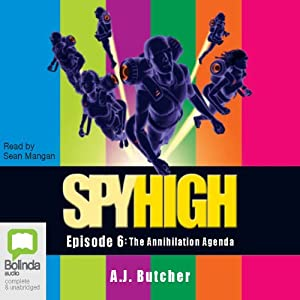Spy High: The Annihilation Agenda, Episode 6 | [A. J. Butcher]