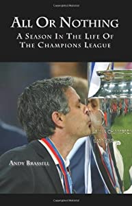 All or Nothing: A Season in the life of the Champions League by Trafford Publishing