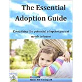The Essential Adoption Guide: Everything the potential adoptive parent needs to know (Beacon Hill Training Ltd)by Rebecca Maxfield