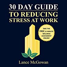 30 Day Guide to Reducing Stress at Work: Quickly and Easily Reduce Stress with Natural Solutions Audiobook by Lance McGowan Narrated by Lance McGowan