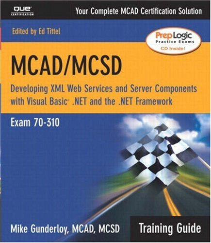 MCAD/MCSD Training Guide (70-310): Developing XML Web Services and Server Components with Visual Basic(R) .NET and the .NET Framework