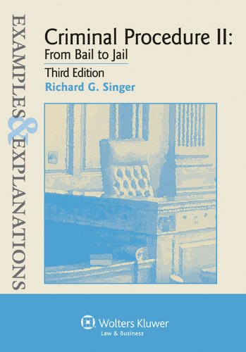 Criminal Procedure ll: From Bail to Jail (Examples & Explanations), 3rd Edition