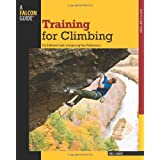 Training for Climbing: The Definitive Guide To Improving Your Performance (How To Climb Series) ~ Eric J. H�rst
