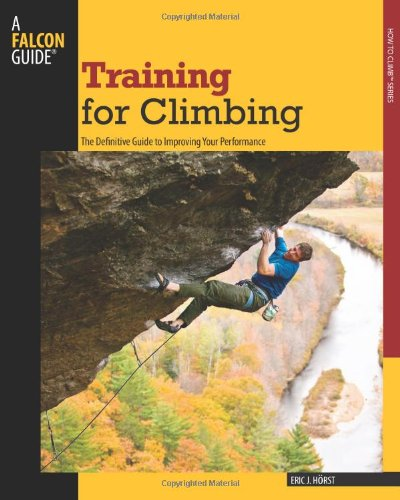 Training for Climbing: The Definitive Guide to Improving Your Performance (Falcon Guide: How to Climb Series)