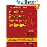 Du symptôme à la prescription en médecine générale : Pour une médecine globale, Symptômes, diagnostic, thérapeutique...