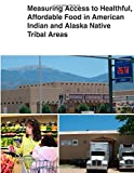 Measuring Access to Healthful, Affordable Food in American Indian and Alaska Native Tribal Areas