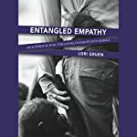 Entangled Empathy: An Alternative Ethic for Our Relationships with Animals | Lori Gruen