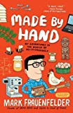 img - for Made by Hand: My Adventures in the World of Do-It-Yourself [Paperback] [2011] (Author) Mark Frauenfelder book / textbook / text book