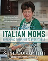 Italian Moms - Spreading their Art to every Table: Classic Homestyle Italian Recipes