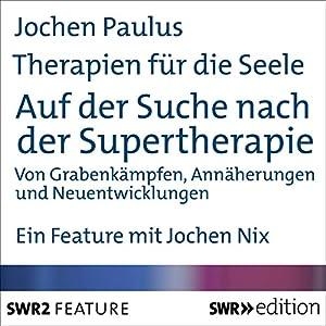 Auf der Suche nach der Supertherapie (Therapien für die Seele) Hörbuch