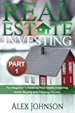 img - for Real Estate Investing- Part-1: The Beginner's Guide to Real Estate Investing, Home buying and Flipping houses (Volume 1) book / textbook / text book