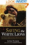 Saving the White Lions: One Woman's B...