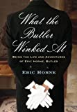 What the Butler Winked At: Being the Life and Adventures of Eric Horne, Butler