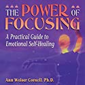 The Power of Focusing: A Practical Guide to Emotional Self-Healing Hörbuch von Ann Weiser Cornell Gesprochen von: Margo Trueblood