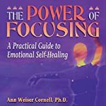 The Power of Focusing: A Practical Guide to Emotional Self-Healing | Ann Weiser Cornell