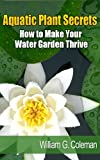 img - for Aquatic Plant Secrets: How To Make Your Water Garden Thrive (Water Garden Masters Series) book / textbook / text book