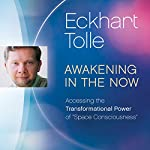 Awakening in the Now: Accessing the Transformational Power of 'Space Consciousness' | Eckhart Tolle