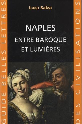 Naples Entre Baroque Et Lumieres (Guides Belles Lettres Des Civilisations) (French Edition)