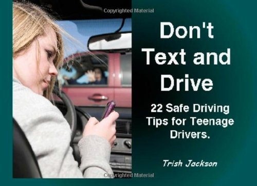 Don't Text and Drive: And other Safe Driving Tips for Teens and Young Drivers