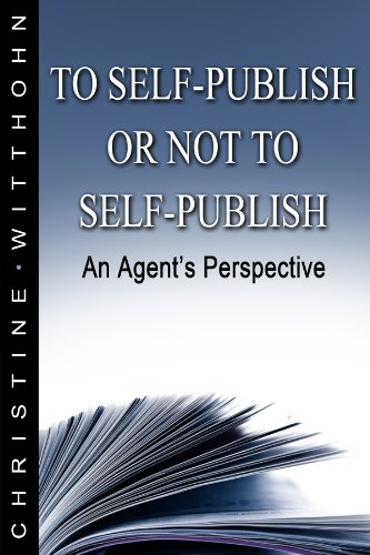 To Self Publish or Not To Self Publish: An Agent's Perspective (The Writer's Vault Series - Article)