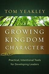 Growing Kingdom Character, Practical, Intentional Tools for Developing Leaders