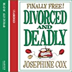 Divorced and Deadly | Josephine Cox