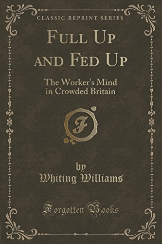 Full Up and Fed Up: The Worker's Mind in Crowded Britain (Classic Reprint)