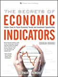 The Secrets of Economic Indicators: Hidden Clues to Future Economic Trends and Investment Opportunities (2nd Edition) (Wharton School Publishing Paperbacks)