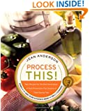 Process This: New Recipes for the New Generation of Food Processors Plus Dozens of Time-Saving Tips