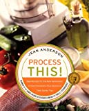 Jean Anderson Process This: New Recipes for the New Generation of Food Processors + Dozens of Time-Saving Tips