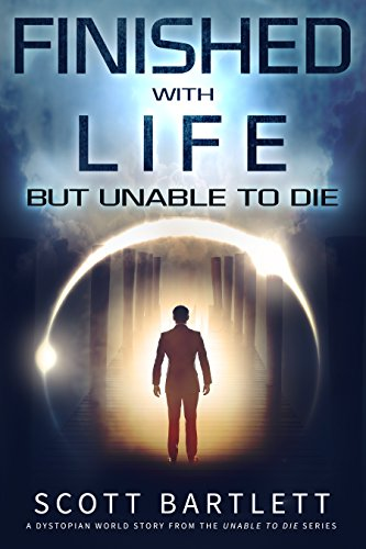 Finished with Life: a Dystopian World Story (Unable to Die Science Fiction Series Book 1) PDF